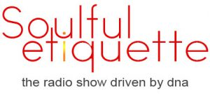 About Soulful Etiquette The Radio Show Driven By Its DNA