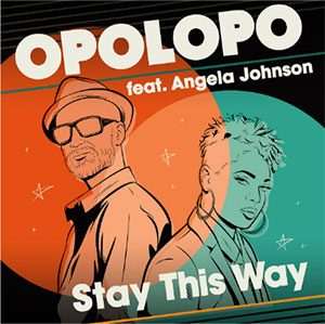 Opolopo Ft Angela Johnson Stay This Way new single released 24th June 2020