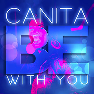 New Music from Canita Be With You Single 2020