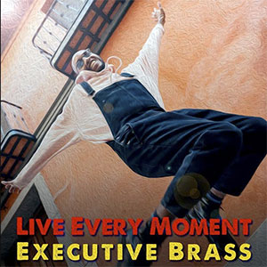 Executive Brass Live Every Moment August 2020