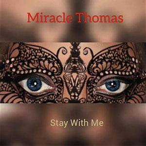 Miracle Thomas Stay With Me New Single August 2020