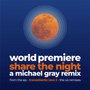World Premiere Share The Night Micheal Gray Remix out August 2020