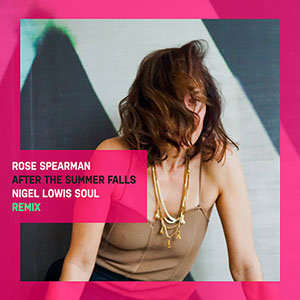 New Soul Music Release Rose Spearman, After The Summer Falls (Nigel Lowis Remix) single March 2021