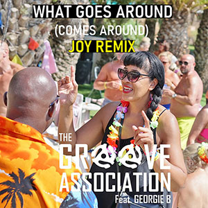 New Soul Music Release The Groove Association Ft Georgie B, What Comes Around (Joy Remix) March 2021