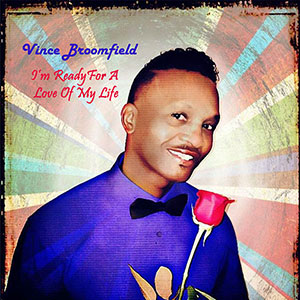 New Soul Music Release Vince Broomfield, Single I'm Ready For The Love Of My Life March 2021