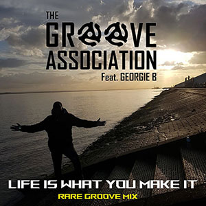 New Soul Music Single Release for April 2021 from The Groove Association Ft Georgie B Life Is What You Make It Rare Groove Mix