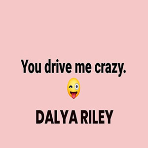 Dalya Riley New Music May 2021 You Drive Me Crazy