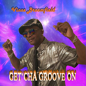 Vince Broomfield New Music May 2021 Title Get'cha Groove On