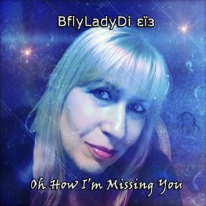 BflyLadyDi new single release Oh How I'm Missing You Our July 2021 CD-COVER
