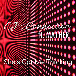 CJ's Connection Ft-Mather New Singlr She's Got Me Thinking Out July 2021
