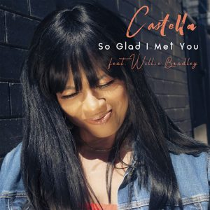 Castella ft Willie Bradel new single release Glad I Met You out July 2021