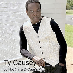 Ty Causey with his new single Too Hot (Ty & D Cause Mix) out September 2021