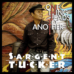New Single from Sargent Tucker, One Thing Leads To Another Released October 2021